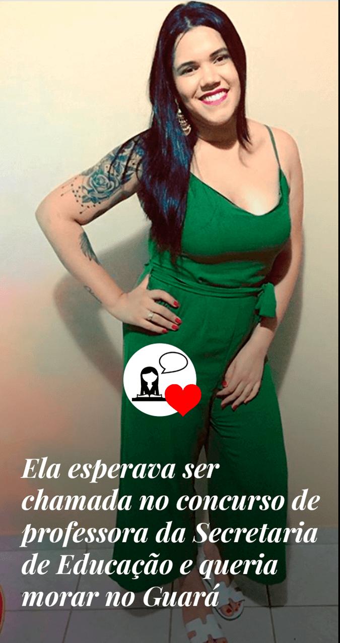 Ela esperava ser chamada no concurso de professora da Secretaria de Educação e queria morar no Guará